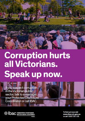 Public sector poster A3 with the text Corruption hurts all Victorians. Speak up now. If you suspect corruption in the Victorian public sector, talk to a manager, your Protected Disclosure Coordinator or call IBAC. IBAC logo. To find out more visit www.ibac.vic.gov.au or call 1300 735 135.