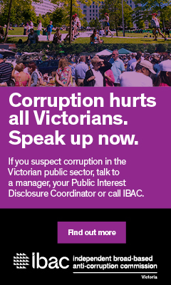 Corruption hurts all Victorians. Speak up now. If you suspect corruption in the public sector, talk to a manager, your Public Interest Disclosure Coordinator or call IBAC. Find out more.